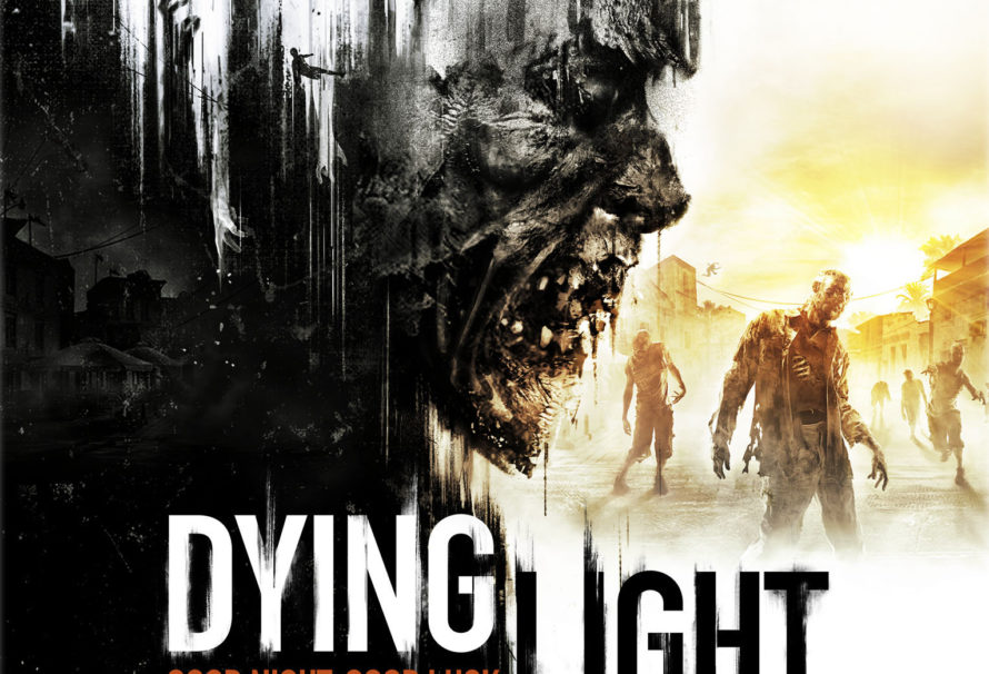 Dying Light is Almost Here! Good Luck